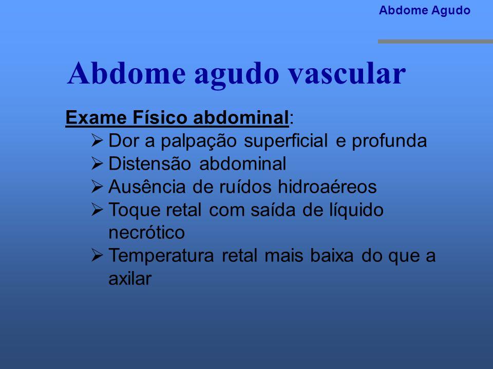 Abdome agudo vascular Exame Físico abdominal: