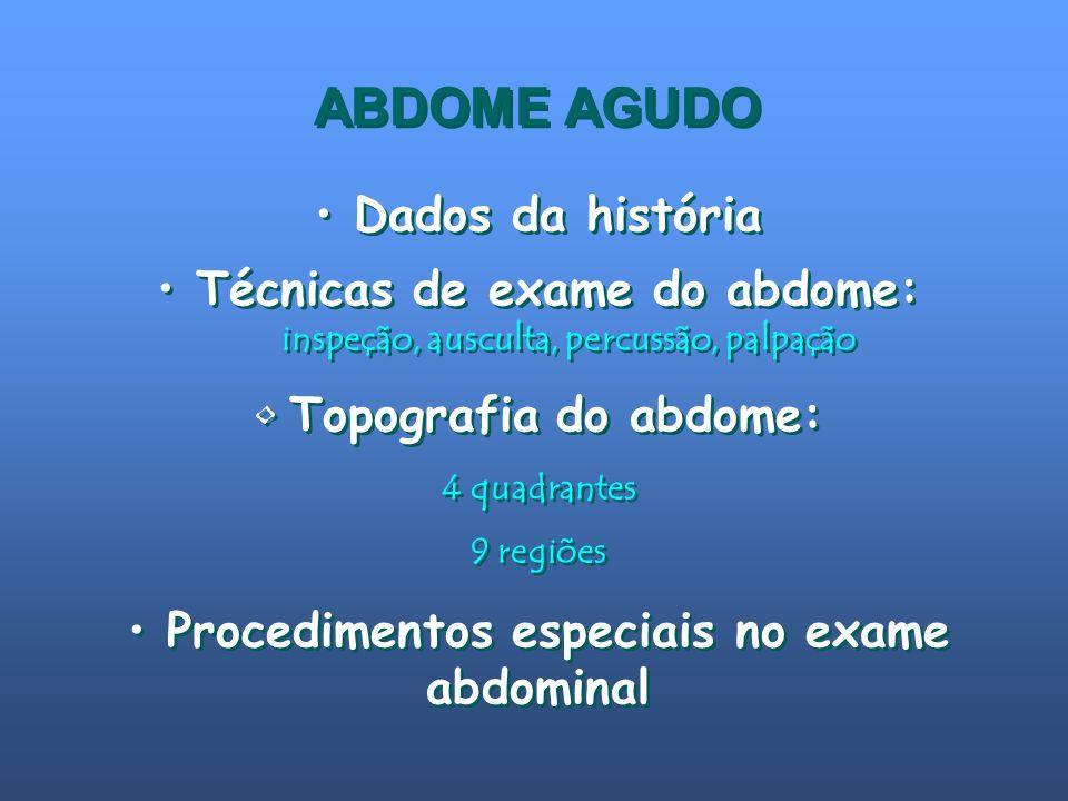 ABDOME AGUDO Dados da história Técnicas de exame do abdome: