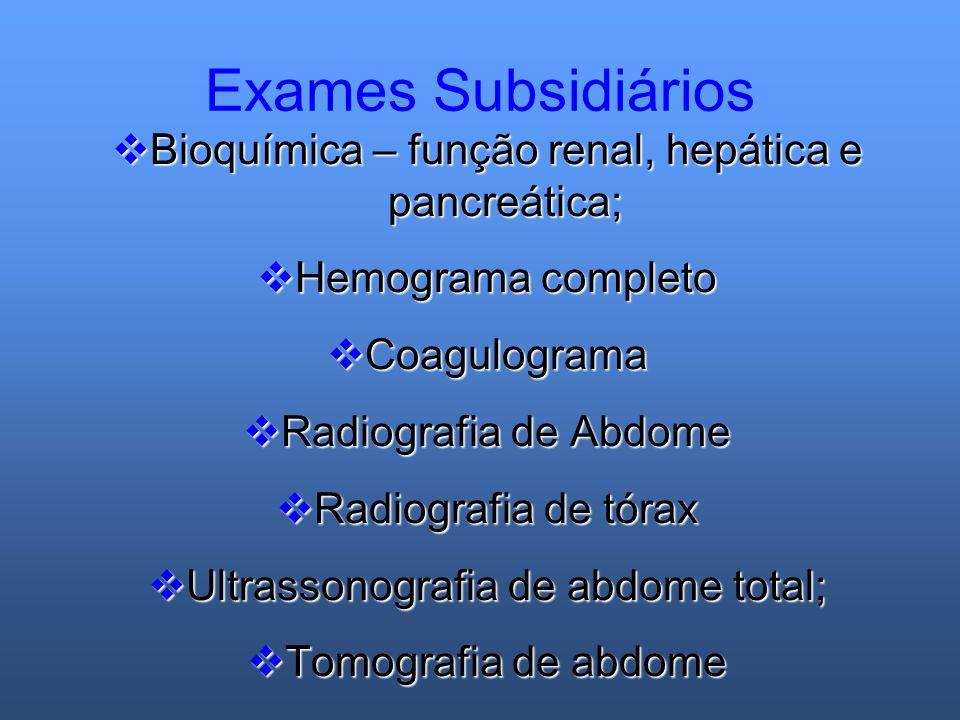 Exames Subsidiários Bioquímica – função renal, hepática e pancreática;