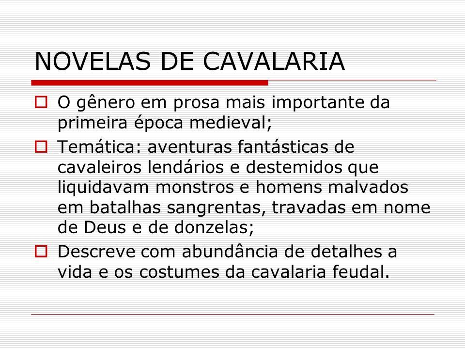 NOVELAS DE CAVALARIA O gênero em prosa mais importante da primeira época medieval;