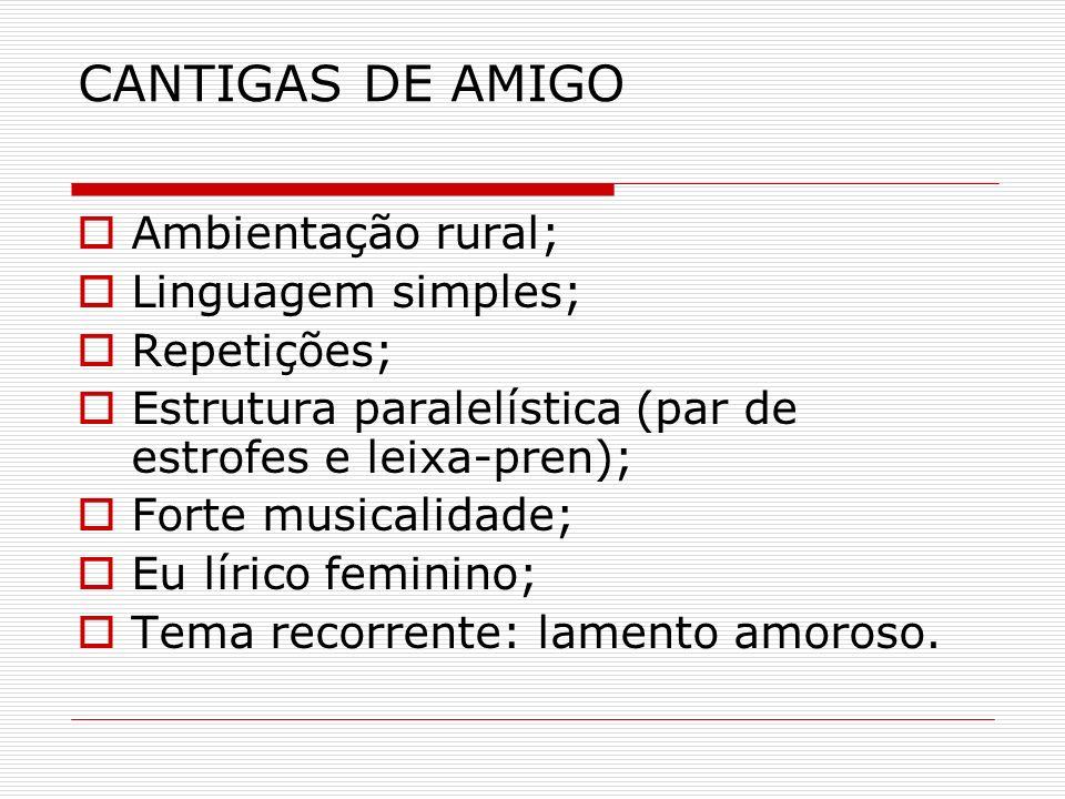 CANTIGAS DE AMIGO Ambientação rural; Linguagem simples; Repetições;