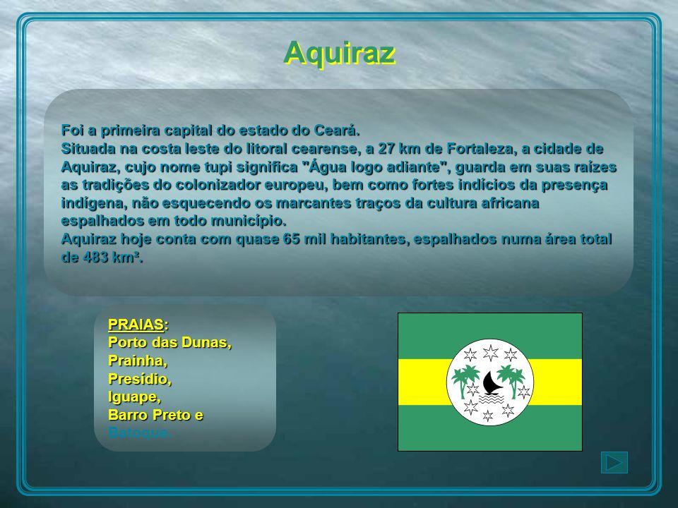 Aquiraz Foi a primeira capital do estado do Ceará.