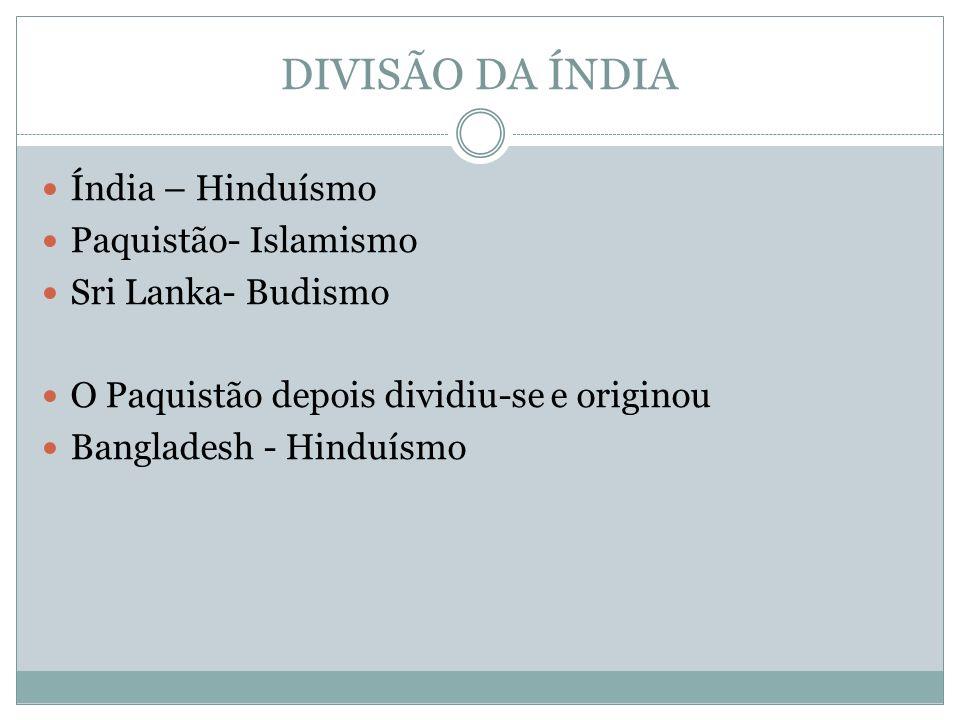 DIVISÃO DA ÍNDIA Índia – Hinduísmo Paquistão- Islamismo