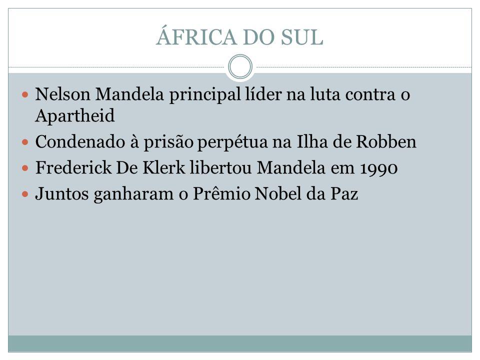 ÁFRICA DO SUL Nelson Mandela principal líder na luta contra o Apartheid. Condenado à prisão perpétua na Ilha de Robben.