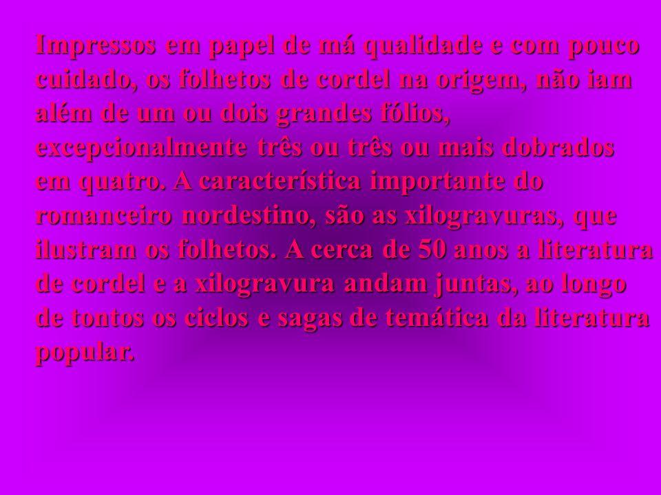 Impressos em papel de má qualidade e com pouco cuidado, os folhetos de cordel na origem, não iam além de um ou dois grandes fólios, excepcionalmente três ou três ou mais dobrados em quatro.
