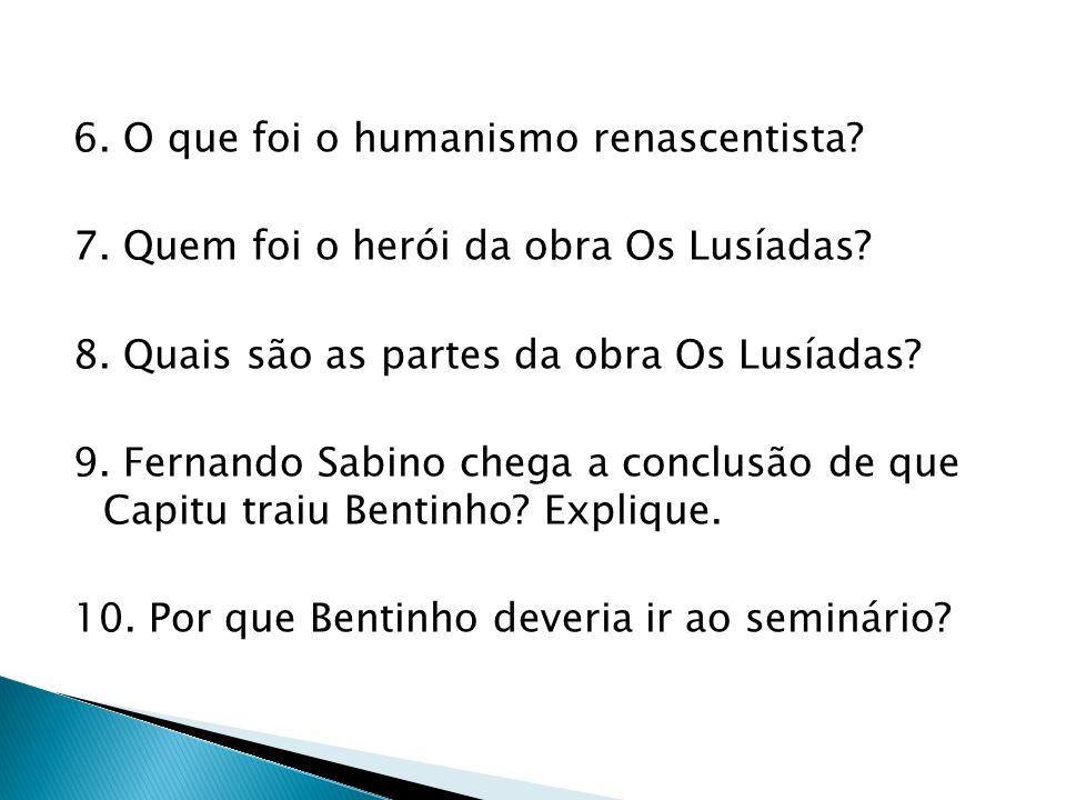 6. O que foi o humanismo renascentista. 7