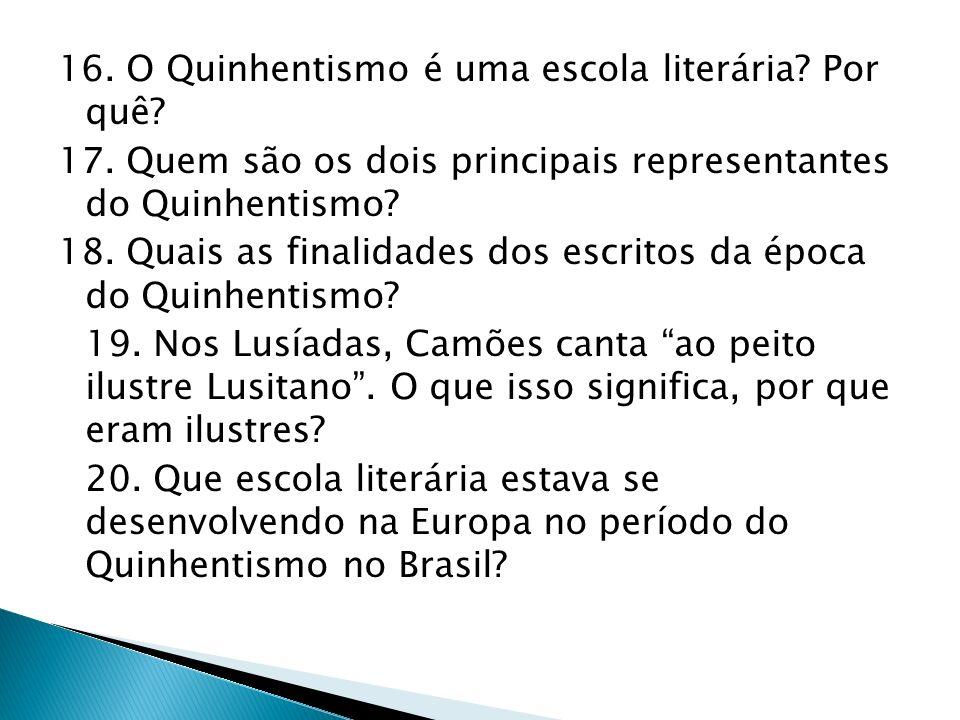 16. O Quinhentismo é uma escola literária. Por quê. 17