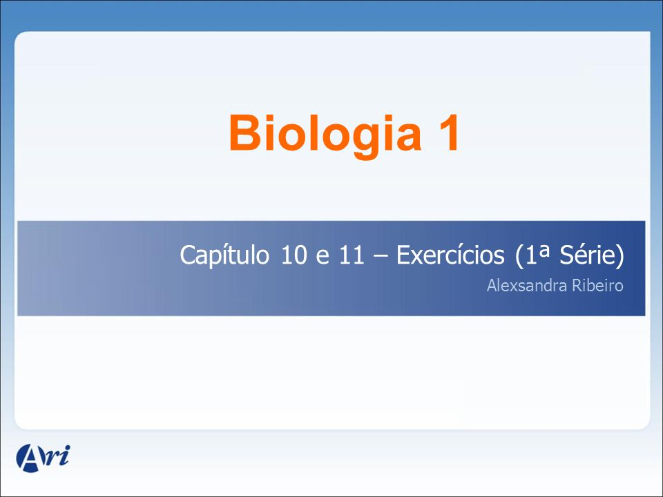 Biologia 1 Capítulo 10 e 11 – Exercícios (1ª Série)
