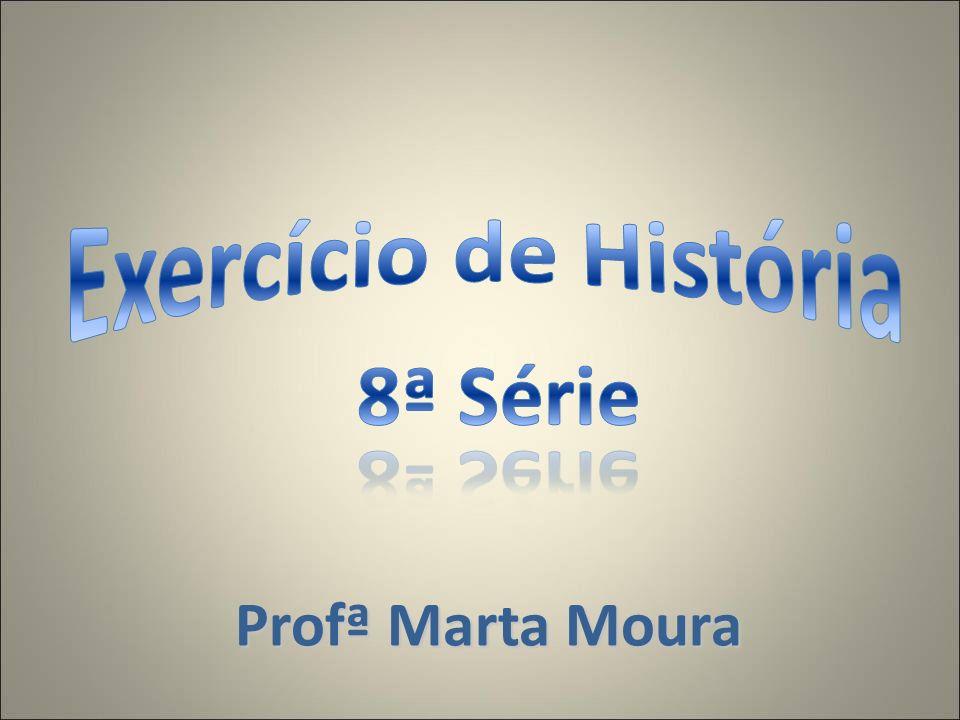 Exercício de História 8ª Série Profª Marta Moura