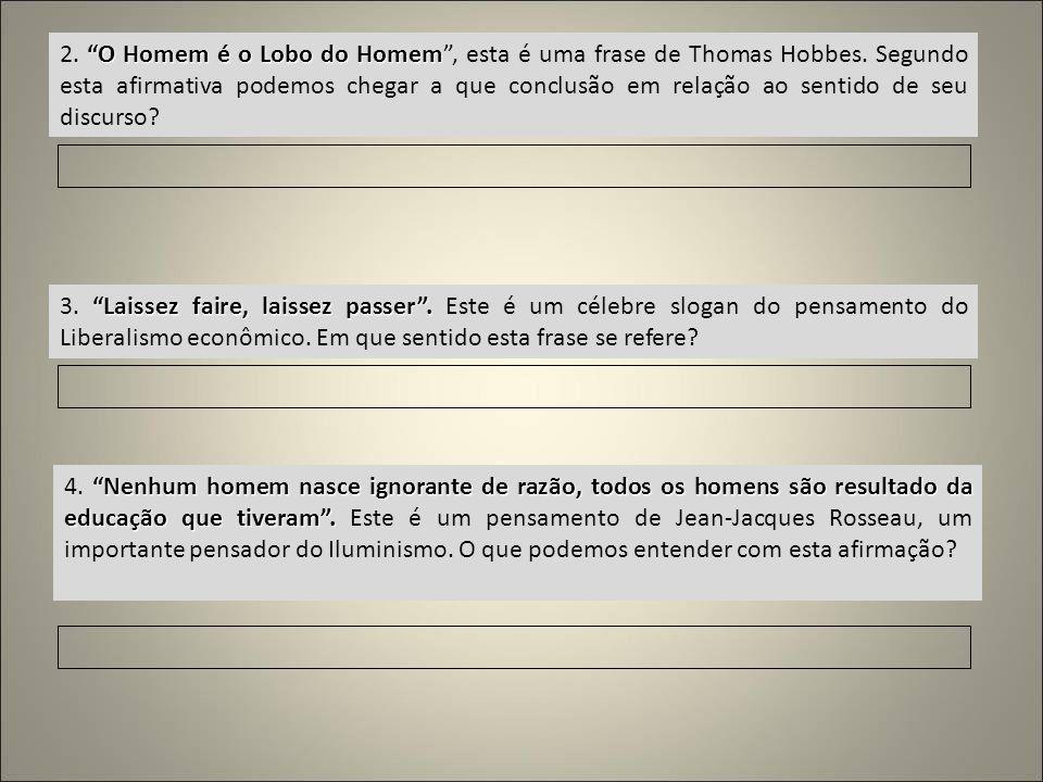 2. O Homem é o Lobo do Homem , esta é uma frase de Thomas Hobbes