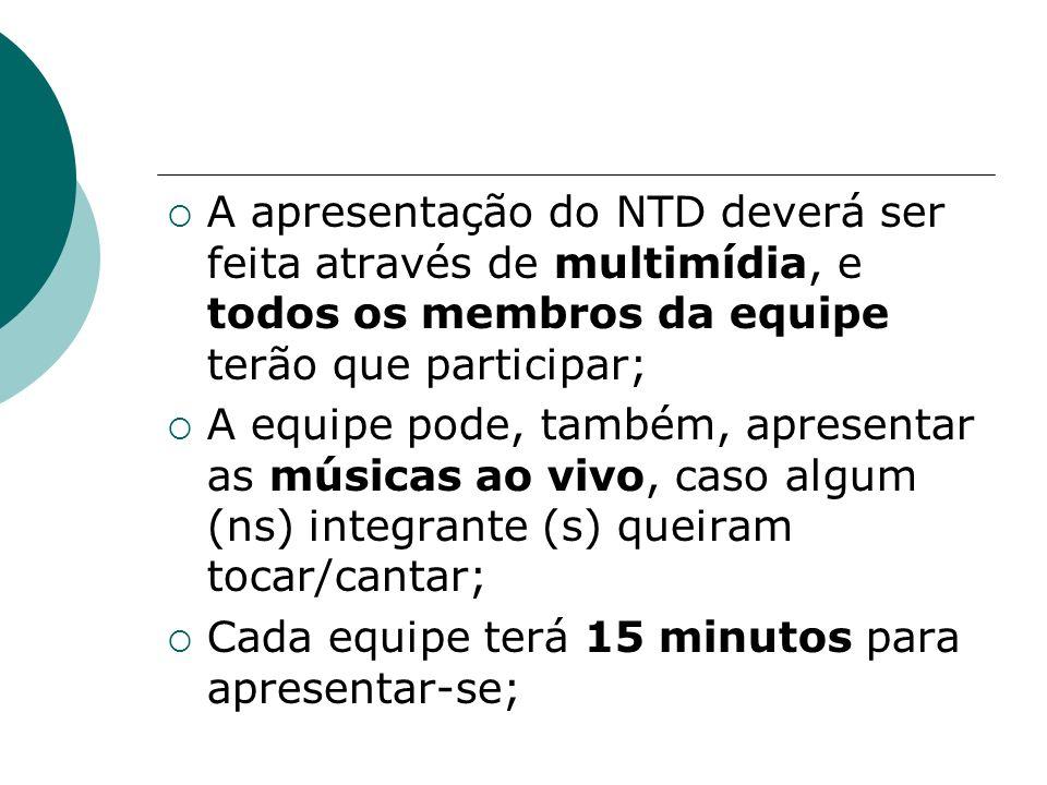 A apresentação do NTD deverá ser feita através de multimídia, e todos os membros da equipe terão que participar;