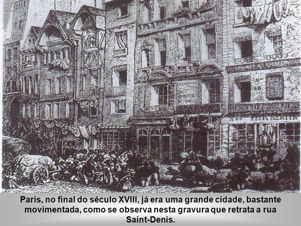 Paris, no final do século XVIII, já era uma grande cidade, bastante movimentada, como se observa nesta gravura que retrata a rua