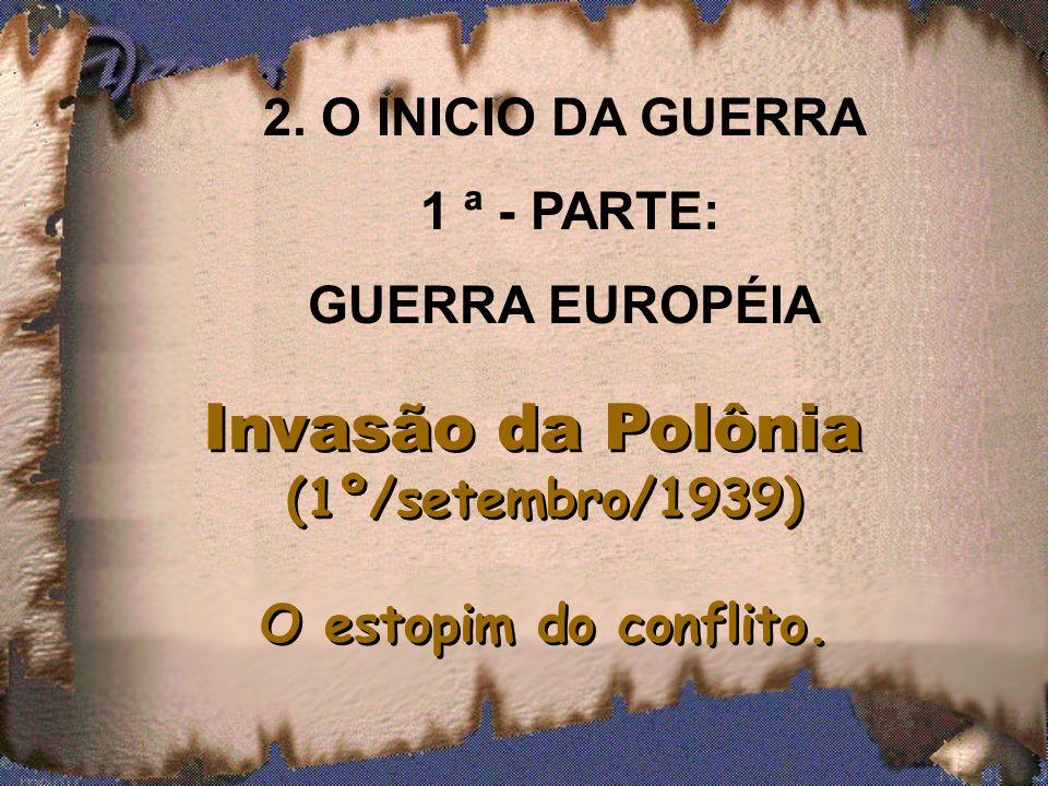 Invasão da Polônia 2. O INICIO DA GUERRA 1 ª - PARTE: GUERRA EUROPÉIA