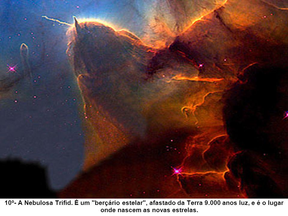 10º- A Nebulosa Trifid. É um berçário estelar , afastado da Terra 9