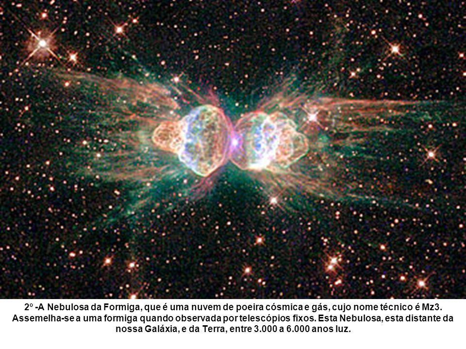 2º -A Nebulosa da Formiga, que é uma nuvem de poeira cósmica e gás, cujo nome técnico é Mz3.