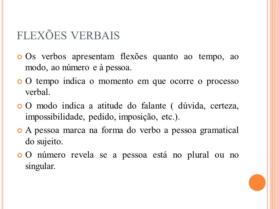 FLEXÕES VERBAISOs verbos apresentam flexões quanto ao tempo, ao modo, ao número e à pessoa.