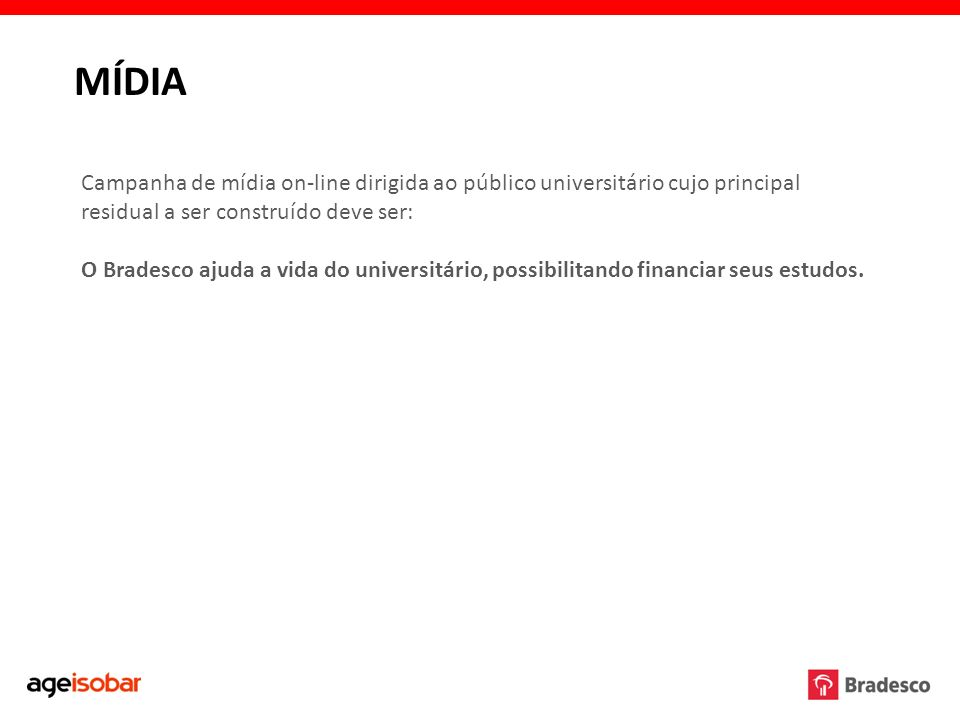 MÍDIA Campanha de mídia on-line dirigida ao público universitário cujo principal residual a ser construído deve ser:
