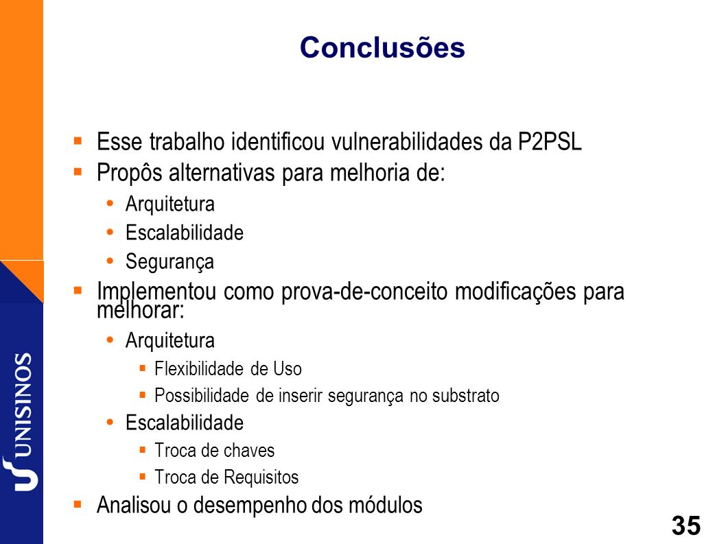 Conclusões Esse trabalho identificou vulnerabilidades da P2PSL