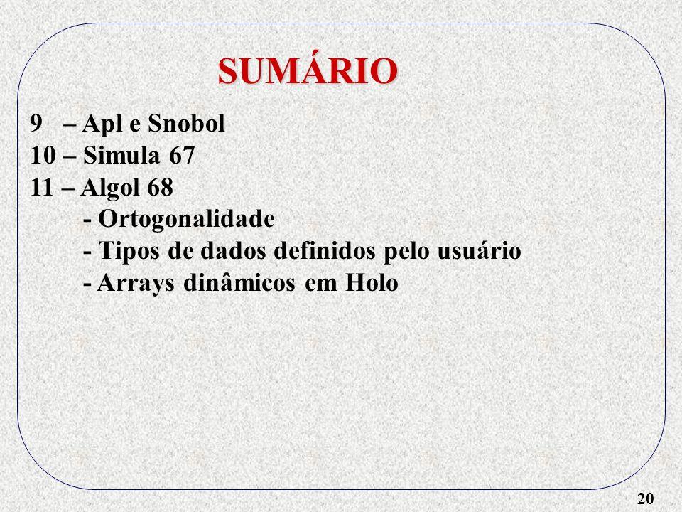 SUMÁRIO 9 – Apl e Snobol 10 – Simula 67 11 – Algol 68 - Ortogonalidade