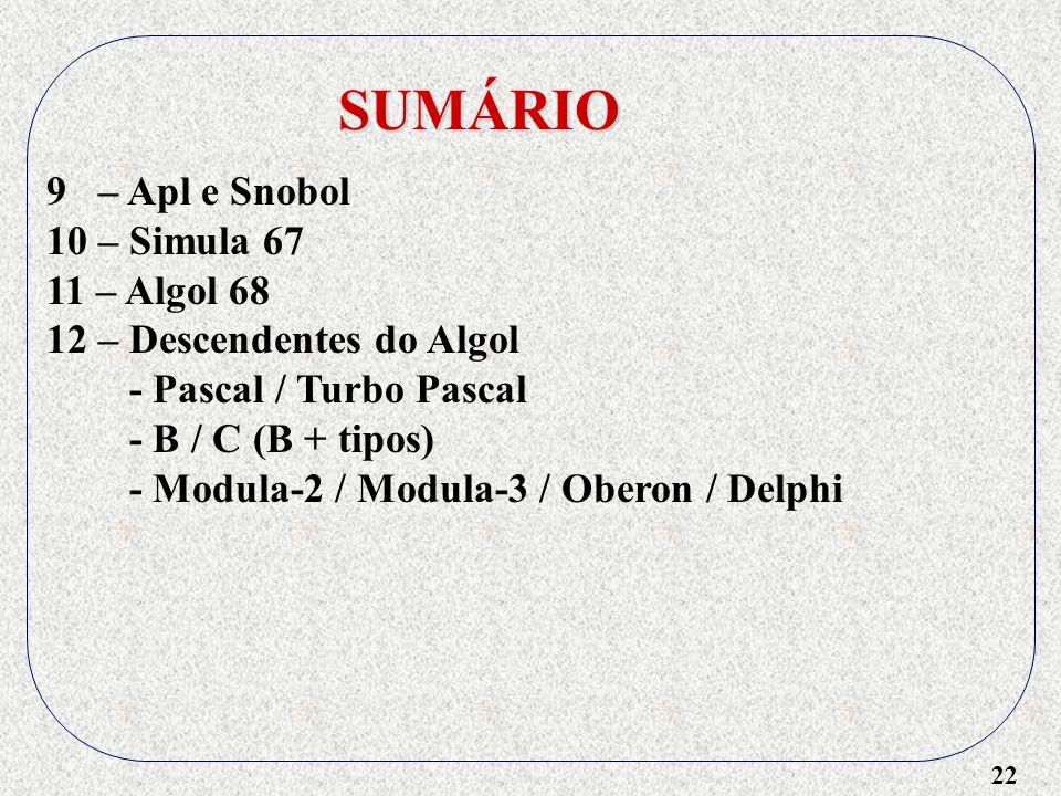 SUMÁRIO 9 – Apl e Snobol 10 – Simula 67 11 – Algol 68