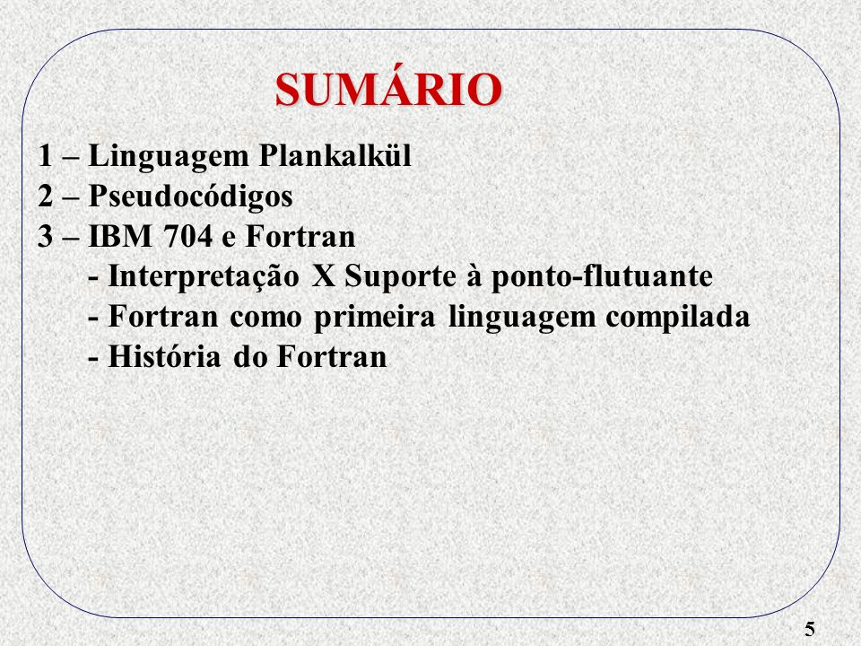 SUMÁRIO 1 – Linguagem Plankalkül 2 – Pseudocódigos