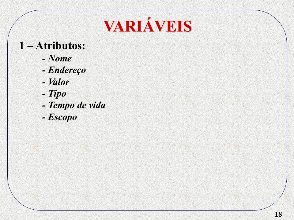 VARIÁVEIS 1 – Atributos: - Nome - Endereço - Valor - Tipo