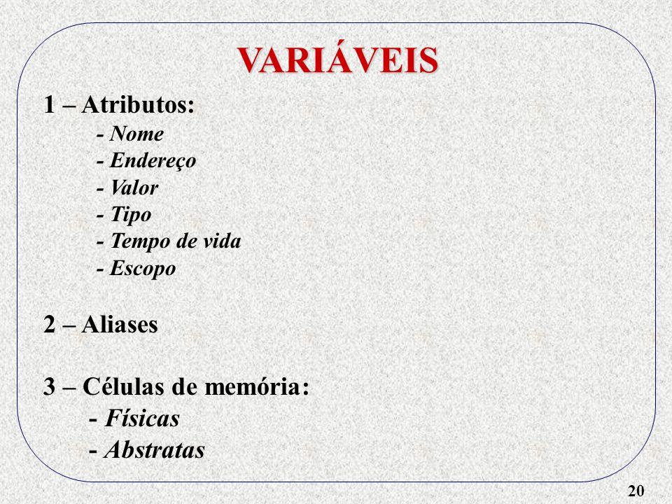 VARIÁVEIS 1 – Atributos: 2 – Aliases 3 – Células de memória: - Físicas