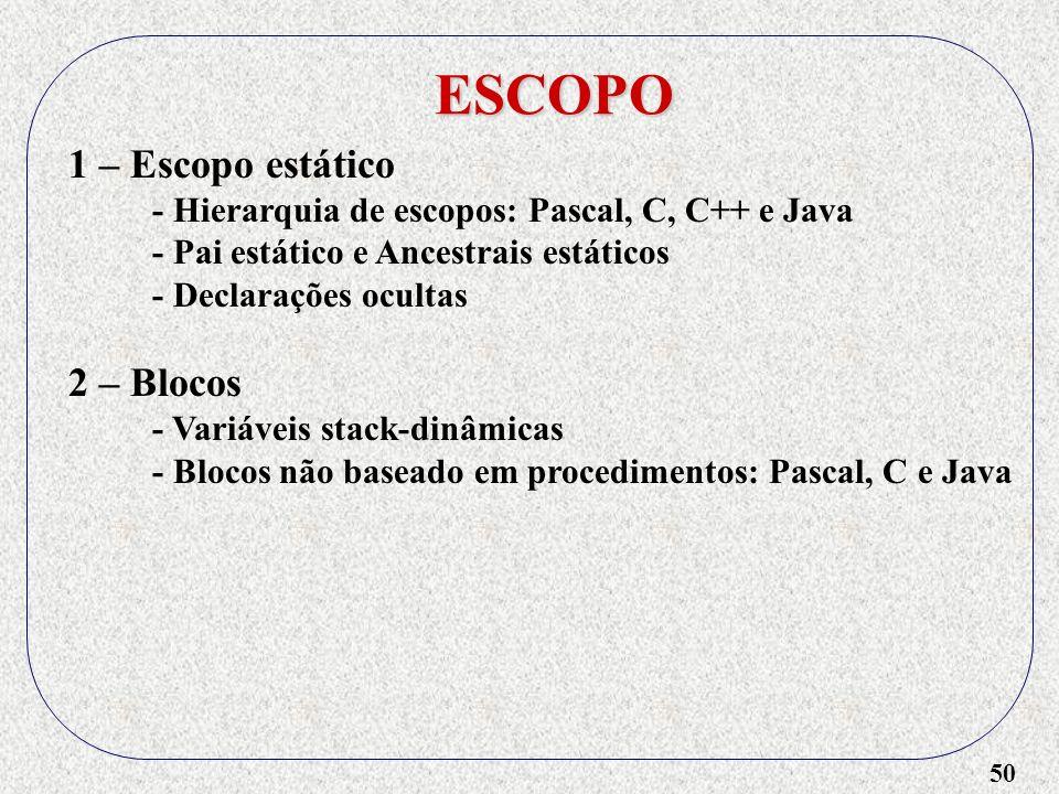 ESCOPO 1 – Escopo estático 2 – Blocos