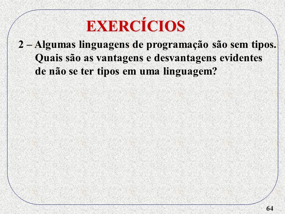 EXERCÍCIOS 2 – Algumas linguagens de programação são sem tipos.