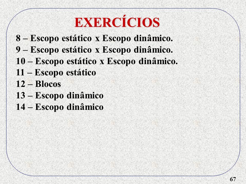 EXERCÍCIOS 8 – Escopo estático x Escopo dinâmico.