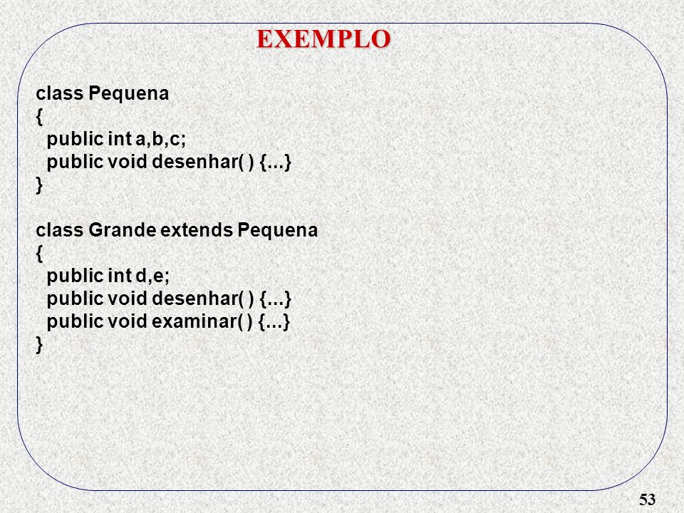 EXEMPLO class Pequena { public int a,b,c;