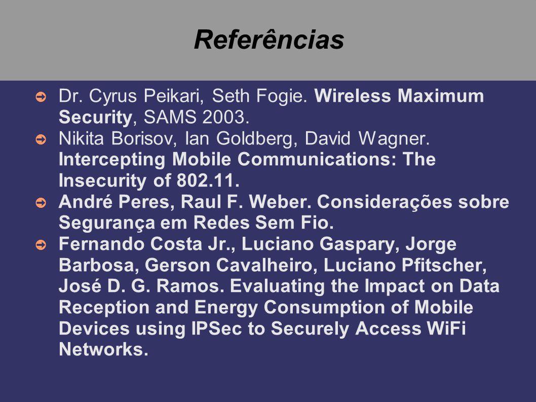 Referências Dr. Cyrus Peikari, Seth Fogie. Wireless Maximum Security, SAMS 2003.