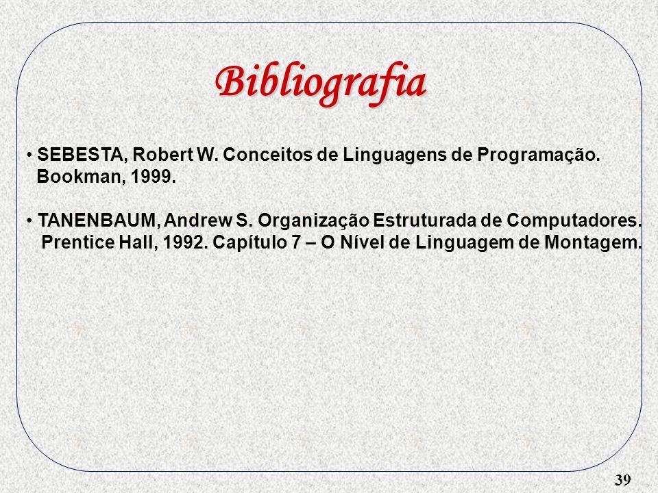 Bibliografia SEBESTA, Robert W. Conceitos de Linguagens de Programação. Bookman, 1999.