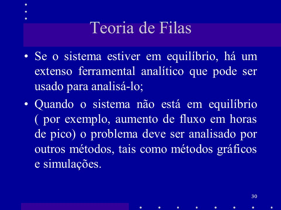 Teoria de Filas Se o sistema estiver em equilíbrio, há um extenso ferramental analítico que pode ser usado para analisá-lo;