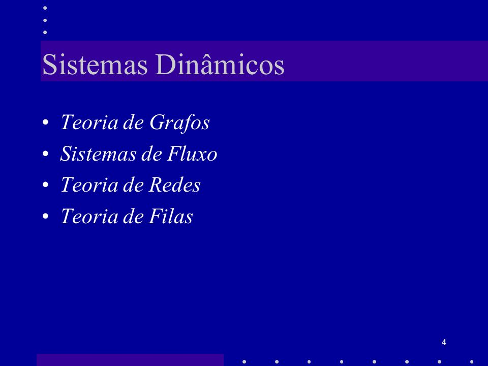 Sistemas Dinâmicos Teoria de Grafos Sistemas de Fluxo Teoria de Redes