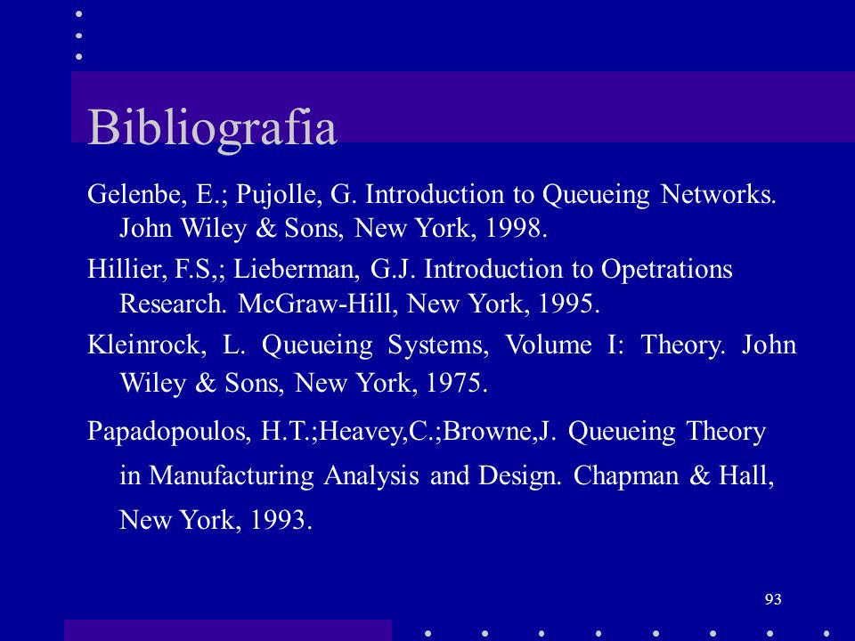 Bibliografia Gelenbe, E.; Pujolle, G. Introduction to Queueing Networks. John Wiley & Sons, New York, 1998.