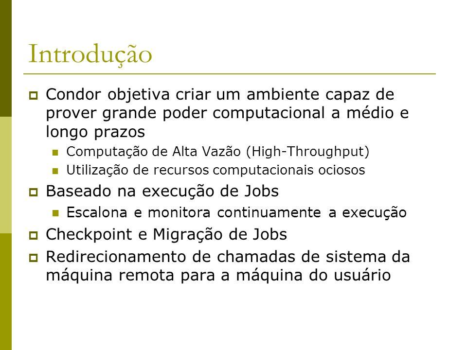 Introdução Condor objetiva criar um ambiente capaz de prover grande poder computacional a médio e longo prazos.
