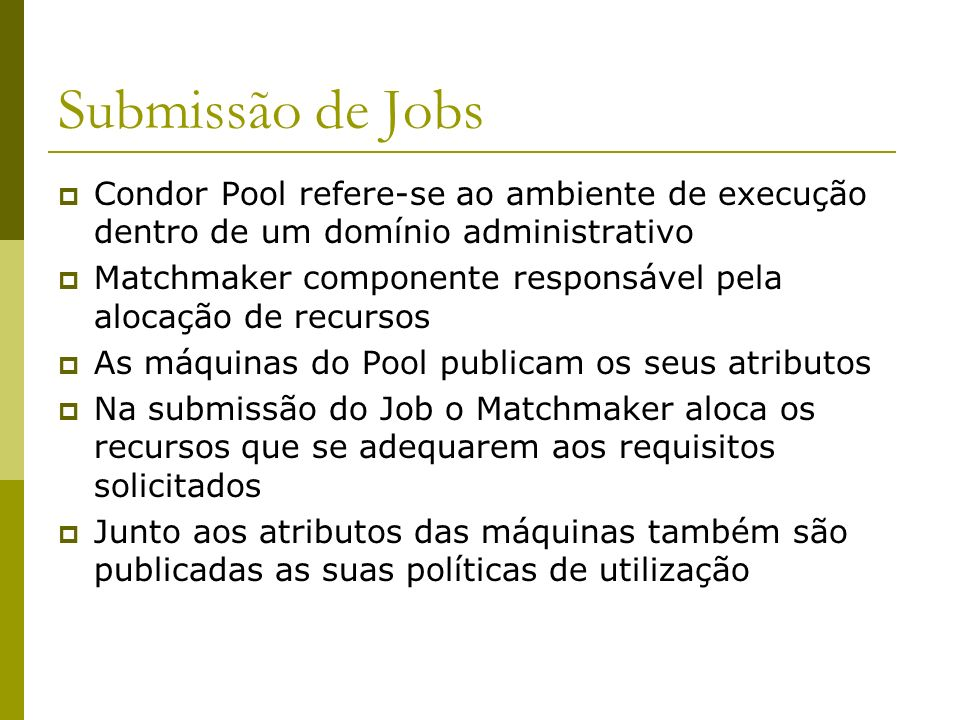 Submissão de Jobs Condor Pool refere-se ao ambiente de execução dentro de um domínio administrativo.