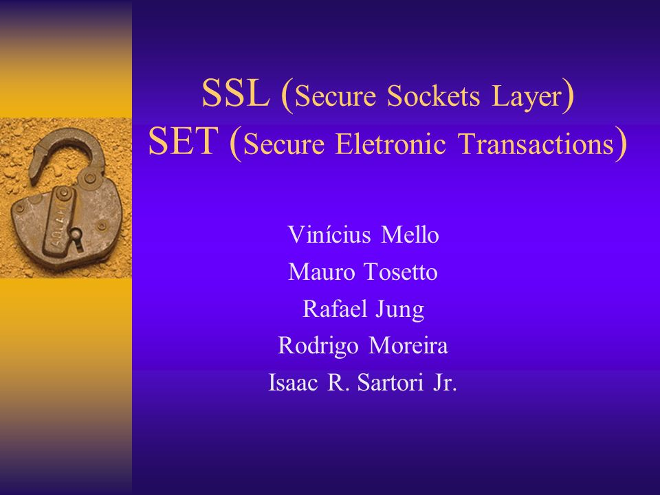 SSL (Secure Sockets Layer) SET (Secure Eletronic Transactions)