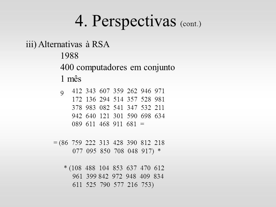 4. Perspectivas (cont.) iii) Alternativas à RSA 1988