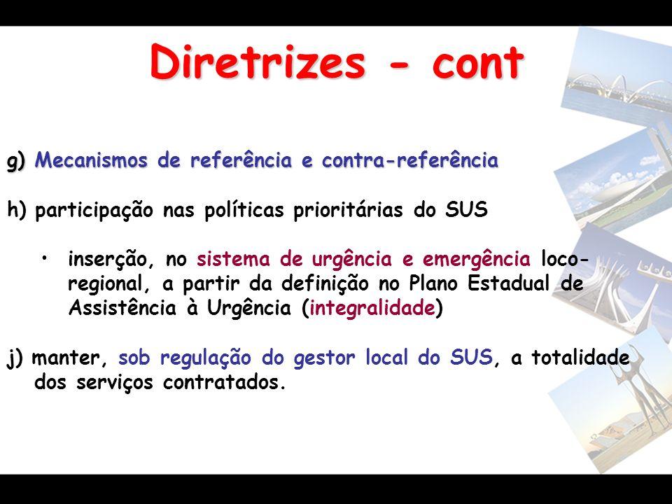 Diretrizes - cont g) Mecanismos de referência e contra-referência