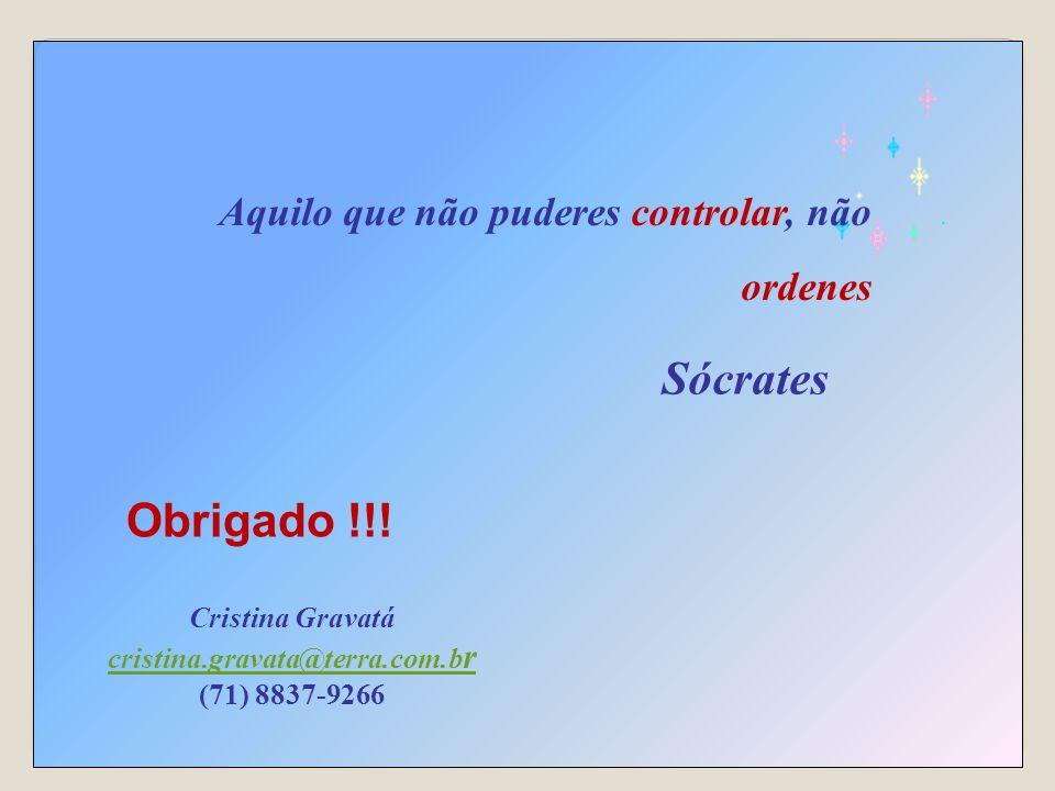 Sócrates Obrigado !!! Aquilo que não puderes controlar, não ordenes