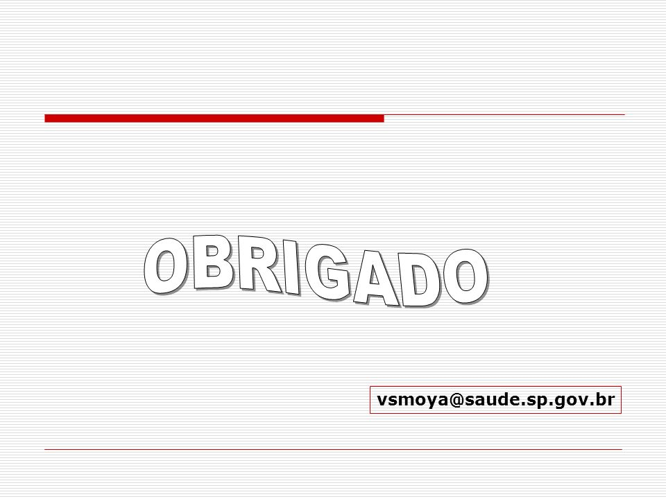 OBRIGADO vsmoya@saude.sp.gov.br