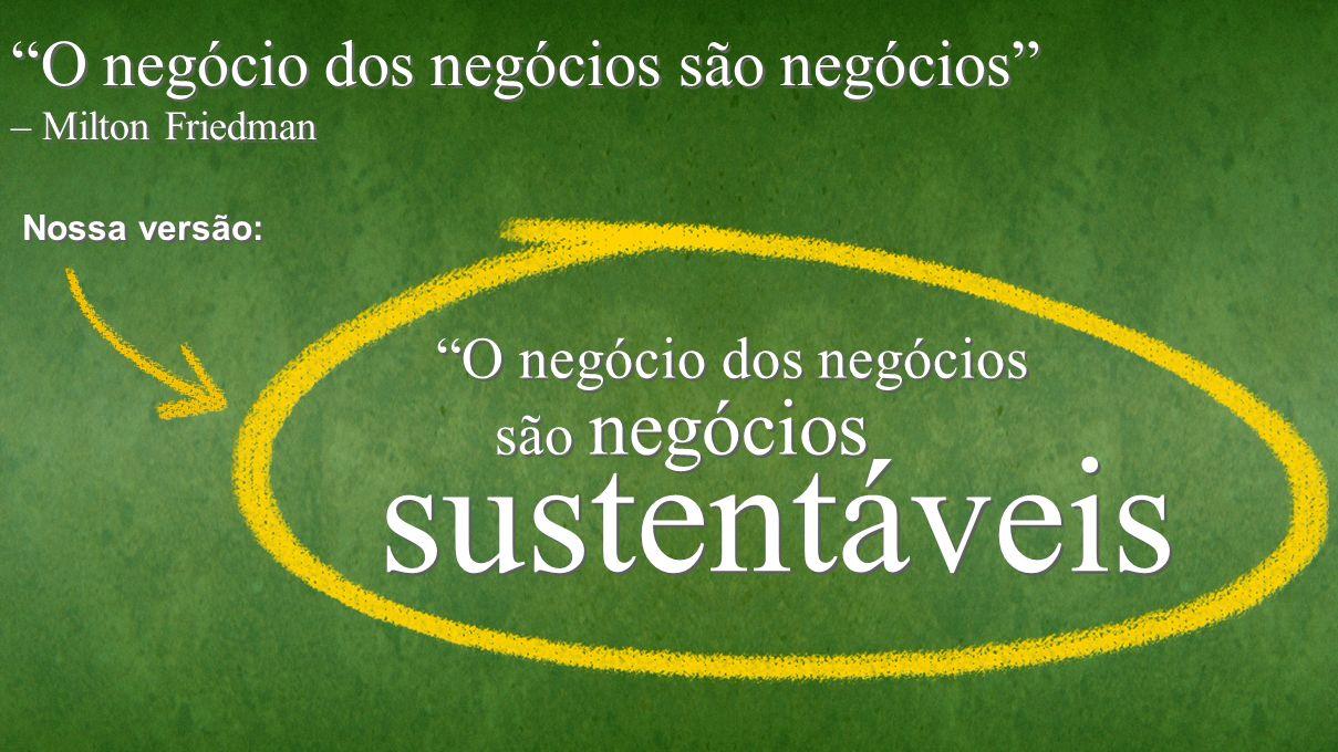 sustentáveis O negócio dos negócios são negócios