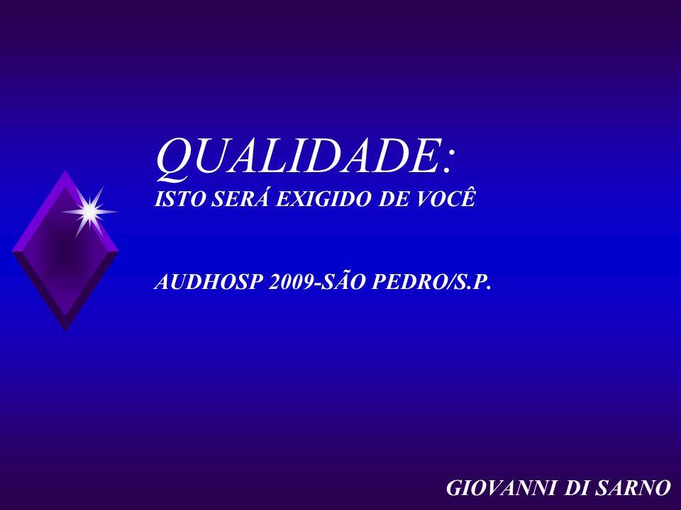 QUALIDADE: ISTO SERÁ EXIGIDO DE VOCÊ AUDHOSP 2009-SÃO PEDRO/S.P.