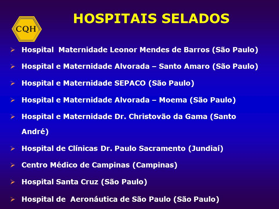 HOSPITAIS SELADOS Hospital Maternidade Leonor Mendes de Barros (São Paulo) Hospital e Maternidade Alvorada – Santo Amaro (São Paulo)