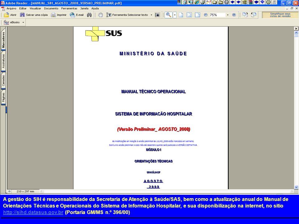 A gestão do SIH é responsabilidade da Secretaria de Atenção à Saúde/SAS, bem como a atualização anual do Manual de Orientações Técnicas e Operacionais do Sistema de Informação Hospitalar, e sua disponibilização na internet, no sitio http://sihd.datasus.gov.br (Portaria GM/MS n.º 396/00)