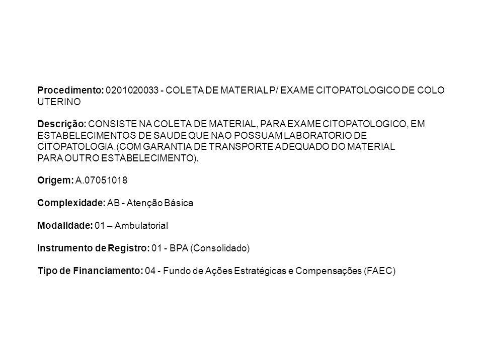 Procedimento: 0201020033 - COLETA DE MATERIAL P/ EXAME CITOPATOLOGICO DE COLO