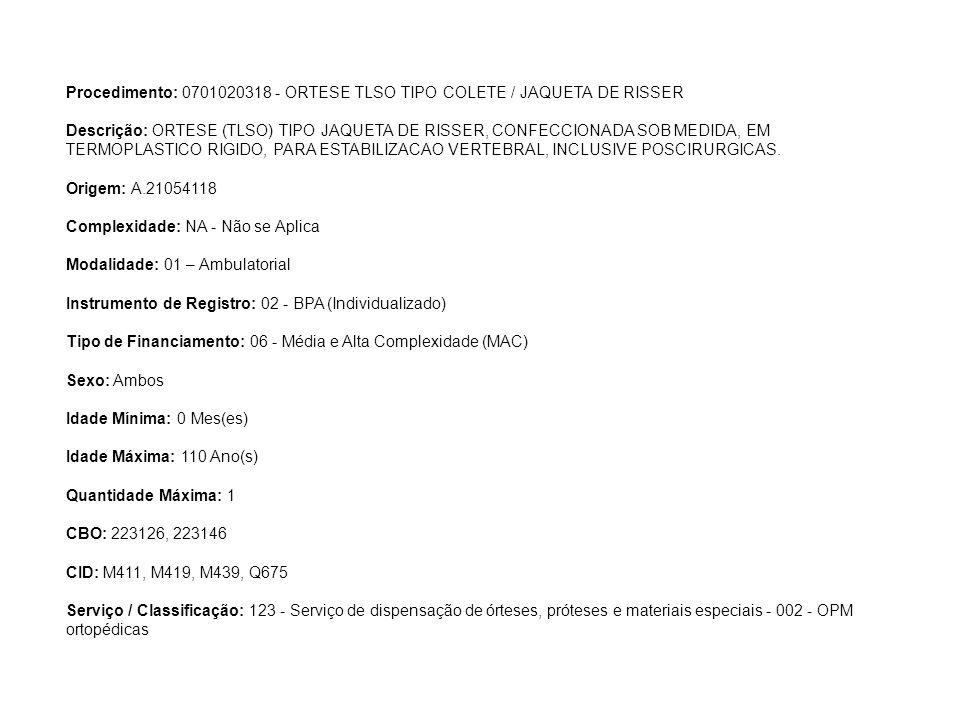 Procedimento: 0701020318 - ORTESE TLSO TIPO COLETE / JAQUETA DE RISSER