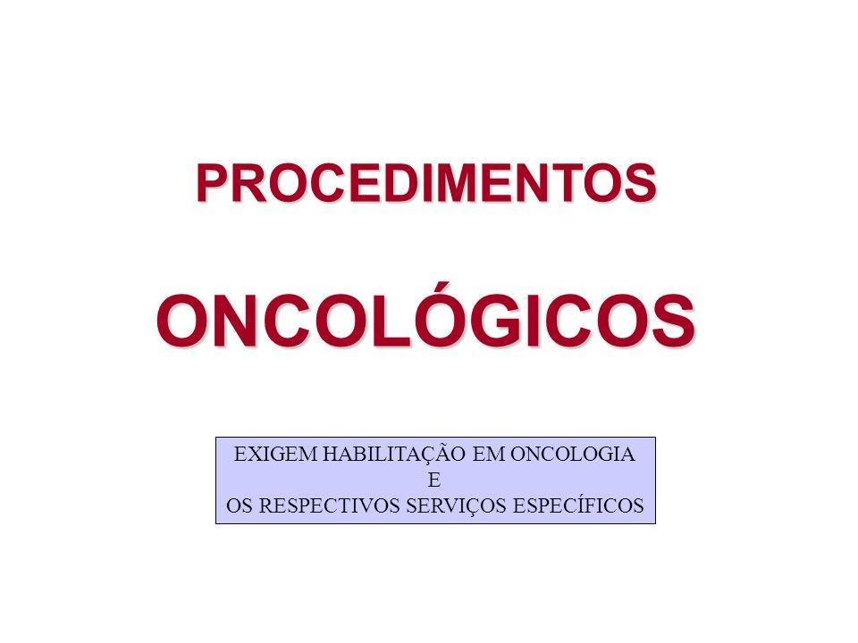 ONCOLÓGICOS PROCEDIMENTOS EXIGEM HABILITAÇÃO EM ONCOLOGIA E
